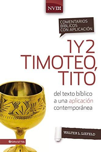 Comentario bíblico con aplicación NVI 1 y 2 Timoteo, Tito: Del texto bíblico a una aplicación contemporánea (Comentarios bíblicos con aplicación NVI) por Walter L. Liefeld