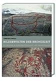 Bilderwelten der Bronzezeit: Felsbilder in Norddeutschland und Skandinavien (Kulturgeschichte der Antiken Welt) - Torsten Capelle