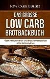 Das große Low Carb Brotbackbuch: Über 50 leckere Brot- und Brötchenrezepte fast ohne Kohlenhydrate (Low Carb Rezepte, Low Carb Brot, Abnehmen, Low Carb ... Diät, Gesundheit, Gewichtsverlust)