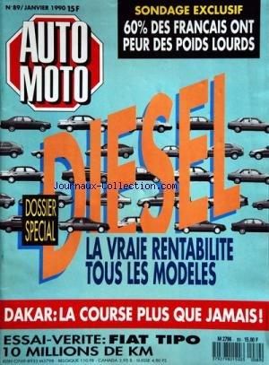 AUTO MOTO [No 89] du 01/01/1990 - 60 POUR CENT DES FRANCAIS ONT PEUR DES POIDS LOURDS -DIESEL / DOSSIER SPECIAL -DAKAR / LA COURSE PLUS QUE JAMAIS -ESSAI / FIAT TIPO