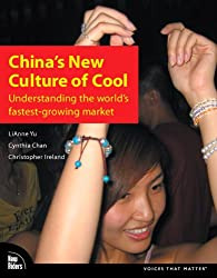China's New Culture of Cool: Understanding the world's fastest-growing market (Voices That Matter)