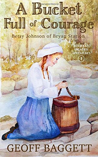 A Bucket Full of Courage: Betsy Johnson of Bryan Station (Kentucky Frontier Adventures)