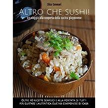 Altro che sushi: un viaggio alla scoperta della cucina giapponese (Italian Edition)