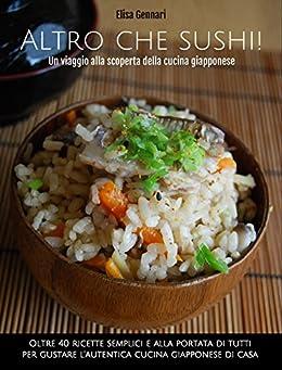 Altro che sushi: un viaggio alla scoperta della cucina giapponese di [Gennari, Elisa]