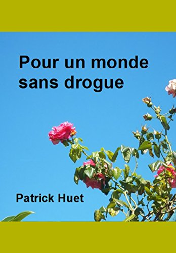 Pour un monde sans drogue par Patrick Huet
