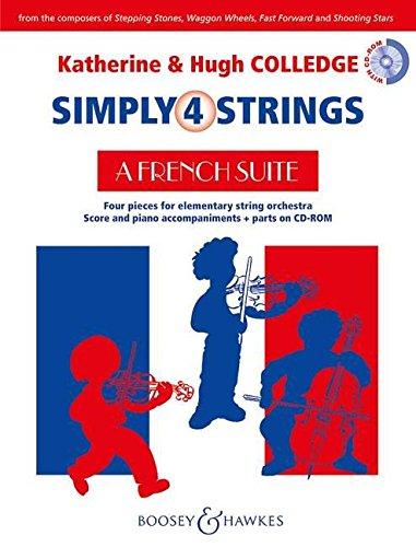 A French Suite: Four pieces for elementary string orchestra. Streicher (Violinen und Violoncelli, Violen und Kontrabässe ad libitum) und Klavier. Partitur und Stimmen. (Simply4Strings)