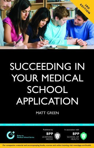 Succeeding in your Medical School Application: How to prepare the perfect UCAS Personal Statement 3rd Edition (BPP Learning Media) (Entry to Medical School Series) by Matt Green (2012-03-01)