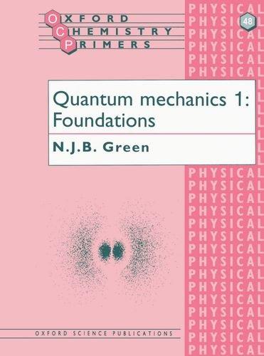 Quantum Mechanics 1 Foundations: Foundations v. 1 (Oxford Chemistry Primers)