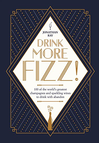 Drink more Fizz!: 100 of the world´s greatest champagnes and sparkling wines to drink with abandon Grande Champagne Flute