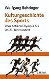 Kulturgeschichte des Sports: Vom antiken Olympia bis zur Gegenwart - Wolfgang Behringer
