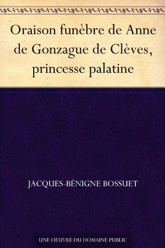 Oraison funèbre de Anne de Gonzague de Clèves, princesse palatine (French Edition)