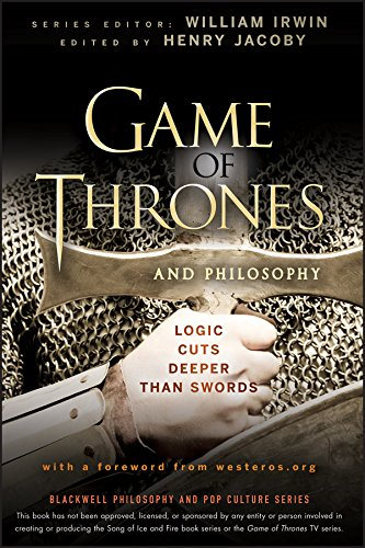 Game of Thrones and Philosophy: Logic Cuts Deeper Than Swords (The Blackwell Philosophy and Pop Culture Series Book 30) (English Edition)