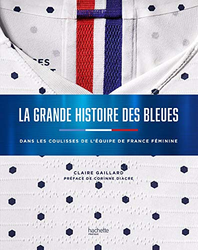 La grande histoire des Bleues: L'histoire du foot au féminin par CLAIRE GAILLARD