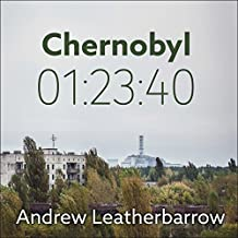 Chernobyl 01:23:40: The Incredible True Story of the World's Worst Nuclear Disaster