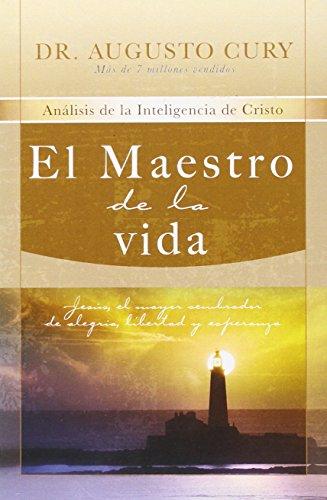 El Maestro de la Vida: Analisis de la Inteligencia de Cristo: Jesus, el Mayor Sembrador de Alegria, Libertad y Esperanza