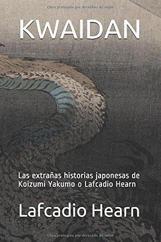 KWAIDAN: Las extrañas historias japonesas de Koizumi Yakumo o Lafcadio Hearn por Lafcadio Hearn
