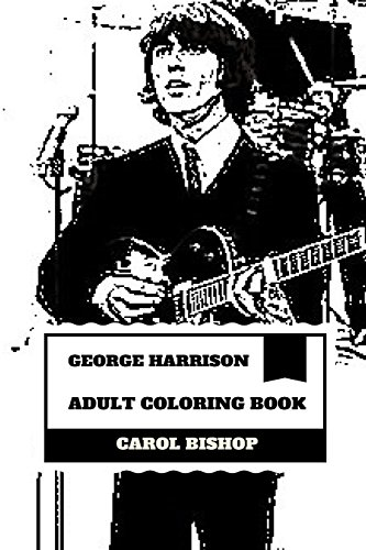 """George Harrison Adult Coloring Book: Lead Guitarist of Beatles and """"The Quiet One"""", India Influenced and Award Songwriter Inspired Adult Coloring Book (George Harrison Books)"""