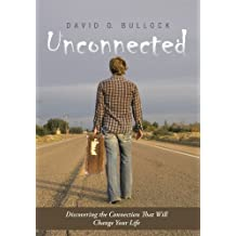 Unconnected: Discovering the Connection That Will Change Your Life