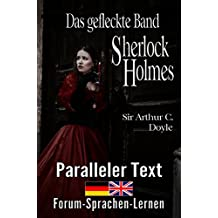 Das gefleckte Band - Ein Sherlock Holmes Abenteuer - Zweisprachig Deutsch Englisch - Mit nebeneinander angeordneten Übersetzung (English Edition)