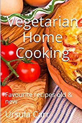 Vegetarian Home Cooking: Favourite recipes old & new