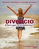 Divorcio: ¡Claro que SÍ se sobrevive! (Historias verdaderas de mujeres de verdad nº 1)