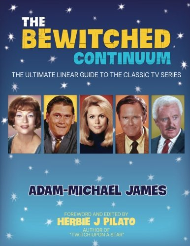 The Bewitched Continuum: The Ultimate Linear Guide to the Classic TV Series por Adam-Michael James
