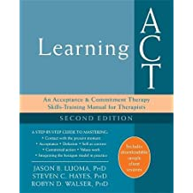 Learning ACT, 2nd Edition: An Acceptance and Commitment Therapy Skills-Training Manual for Therapists