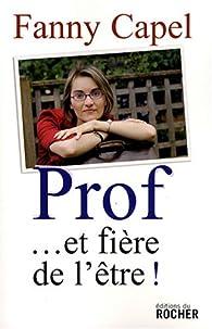 Prof... et fière de l'être ! par Fanny Capel