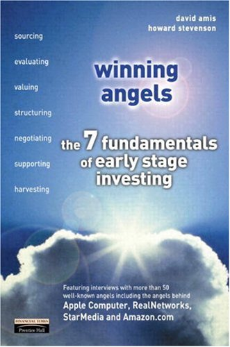 Winning Angels: The 7 Fundamentals of Early Stage Investing: The 7 Fundamentals of Angel Investing (Financial Times Series)