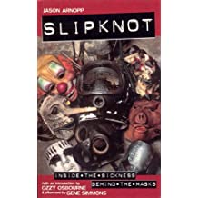 Slipknot: Inside the Sickness, Behind the Masks With an Intro by Ozzy Osbourne and Afterword by Gene Simmons