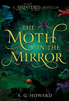 The Moth in the Mirror (Splintered) di [Howard, A. G.]