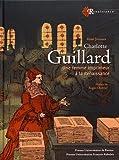 Charlotte Guillard - Une femme imprimeur à la Renaissance. Préface Roger Chartier