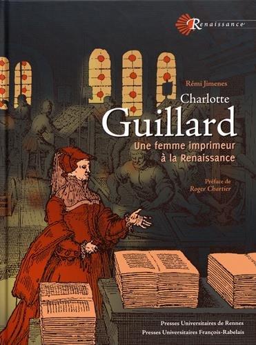 Charlotte Guillard: Une femme imprimeur à la Renaissance. Préface Roger Chartier