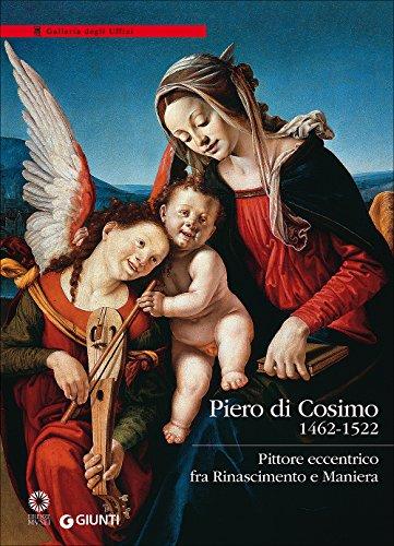 Piero di Cosimo (1462-1522). Pittore eccentrico fra Rinascimento e Maniera por di Cosimo, Elena Capretti, Anna Forlani Tempesti, Serena Padovani, Daniela Parenti Piero