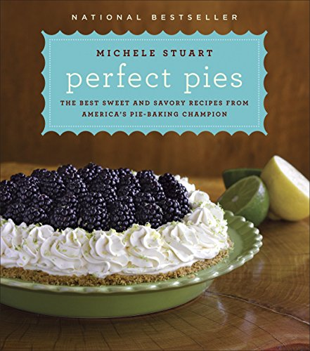 Perfect Pies: The Best Sweet and Savory Recipes from America's Pie-Baking Champion: A Cookbook PDF Books