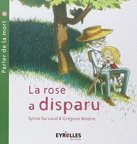 La rose a disparu: (parler de la mort) par Sylvie Sarzaud