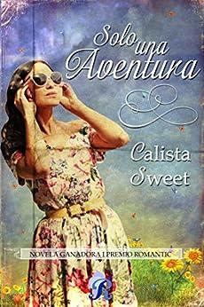 Solo una aventura: I Premio Romantic de [Sweet, Calista]
