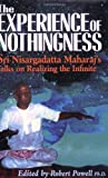 The Experience of Nothingness: Sri Nisargadatta Maharaj's Talks on Realizing the Indefinite: Written by Sri Nisargadatta Maharaj, 1996 Edition, (1ST) Publisher: Blue Dove Press,U.S. [Paperback]