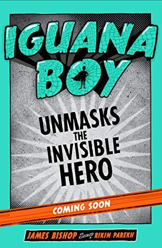 Iguana Boy Unmasks The Invisible Hero (English Edition)
