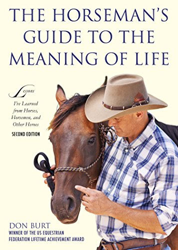 The Horseman's Guide to the Meaning of Life: Lessons I've Learned from Horses, Horsemen, and Other Heroes (English Edition) por Don Burt
