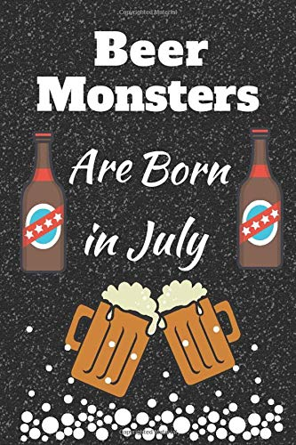 Beers Monsters are born in July: This makes a perfect gift for yourself or the those who love a beer or five!