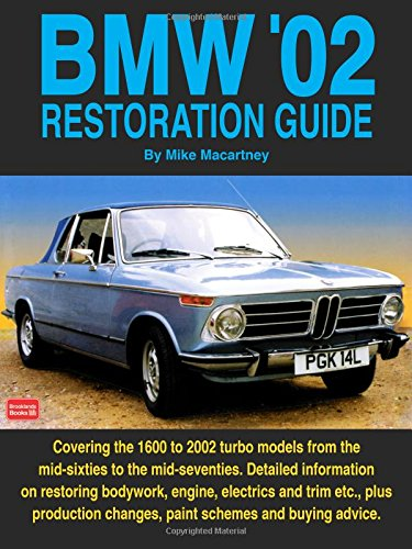 BMW \'02 Restoration Guide: Detailed Information on Restoring Bodywork, Engine and Trim Etc. - Plus Production Changes, Paint Schemes and History (Restoration guides)
