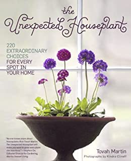 The Unexpected Houseplant: 220 Extraordinary Choices for Every Spot in Your Home (English Edition) von [Martin, Tovah]