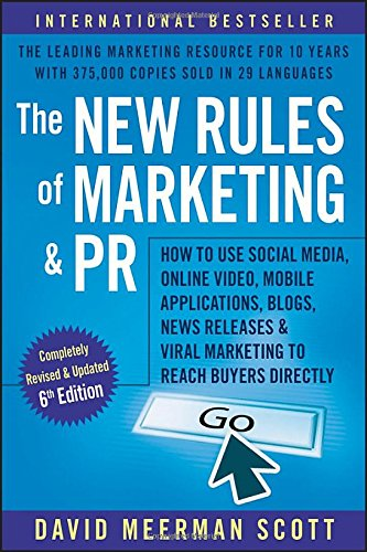 The New Rules of Marketing and PR: How to Use Social Media, Online Video, Mobile Applications, Blogs, Newsjacking, and Viral Marketing to Reach Buyers Directly por David Meerman Scott
