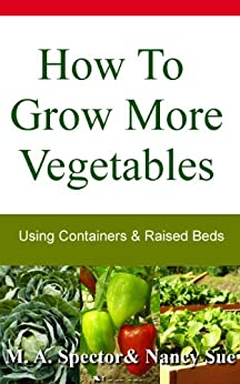 How To Grow More Vegetables (English Edition) von [Spector, M. A., Sue, Nancy]