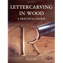 Lettercarving in Wood: A Practical Course by Chris Pye (2014-02-11)