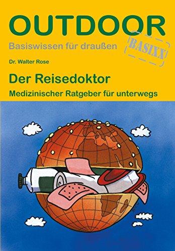Der Reisedoktor: Medizinischer Ratgeber für unterwegs (Basiswissen für draußen)