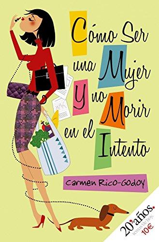 Cómo ser mujer y no morir en el intento (20 Años (temas De Hoy)) por Carmen Rico-Godoy