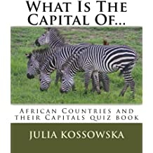 What Is The Capital Of...: African Countries and their Capitals quiz book: Volume 4 (Countries and Capitals)