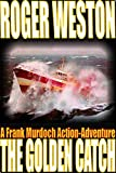 Front cover for the book The Golden Catch: A Thriller by Roger Weston